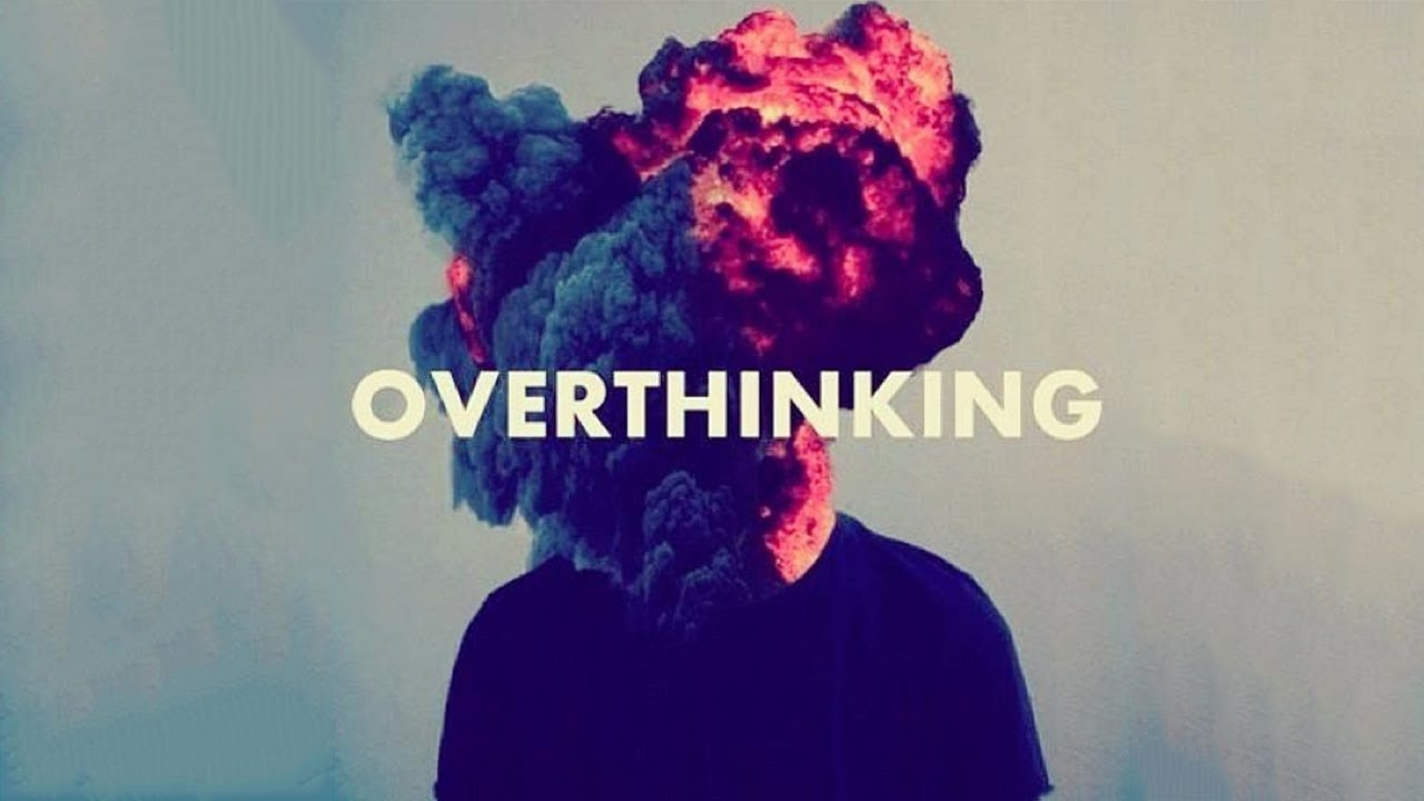 Don't overthink things