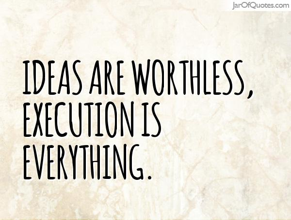 Execution is everything